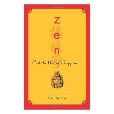 Good Reads | Zen and the Art of Happiness by Chris Prentiss