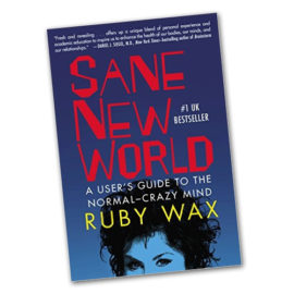 Good Reads | Sane New World – A User's Guide to the Normal-Crazy Mind by Ruby Wax